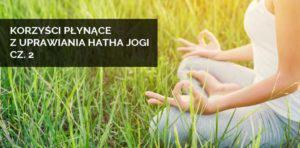 Korzyści płynące z uprawiania hatha jogi cz.2