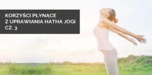 Korzyści płynące z uprawiania hatha jogi cz.3
