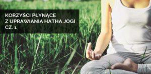 Korzyści płynące z uprawiania hatha jogi cz.1